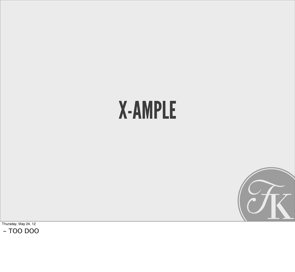 X-AMPLE Thursday, May 24, 12 - TOO DOO