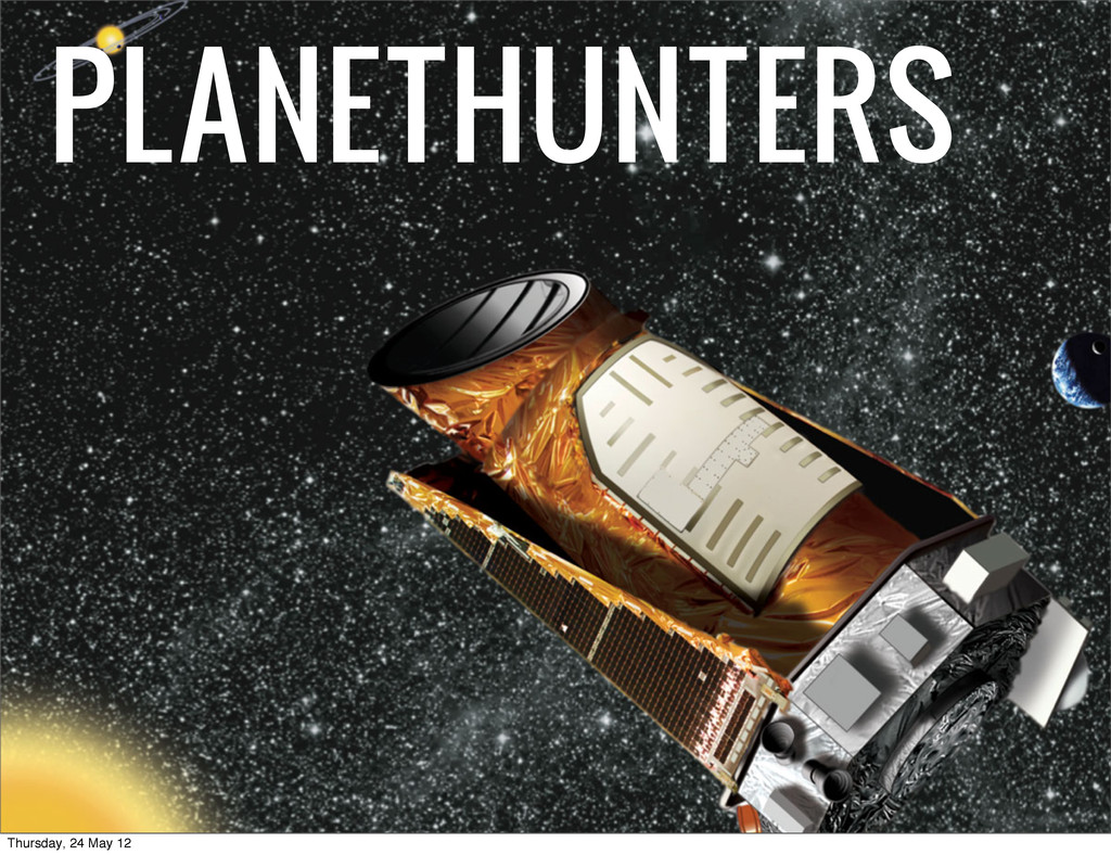 PLANETHUNTERS Thursday, 24 May 12