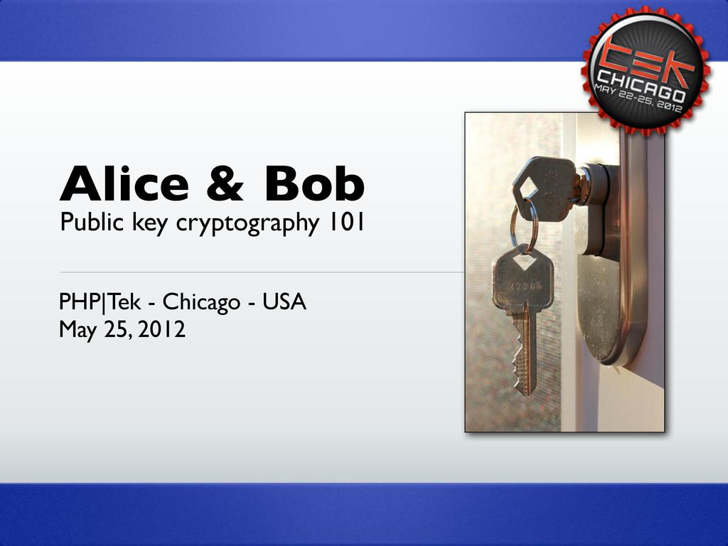 Alice & Bob PHP Tek - Chicago - USA May 25, 201...