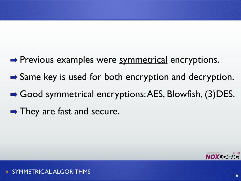 ➡ Previous examples were symmetrical encryption...