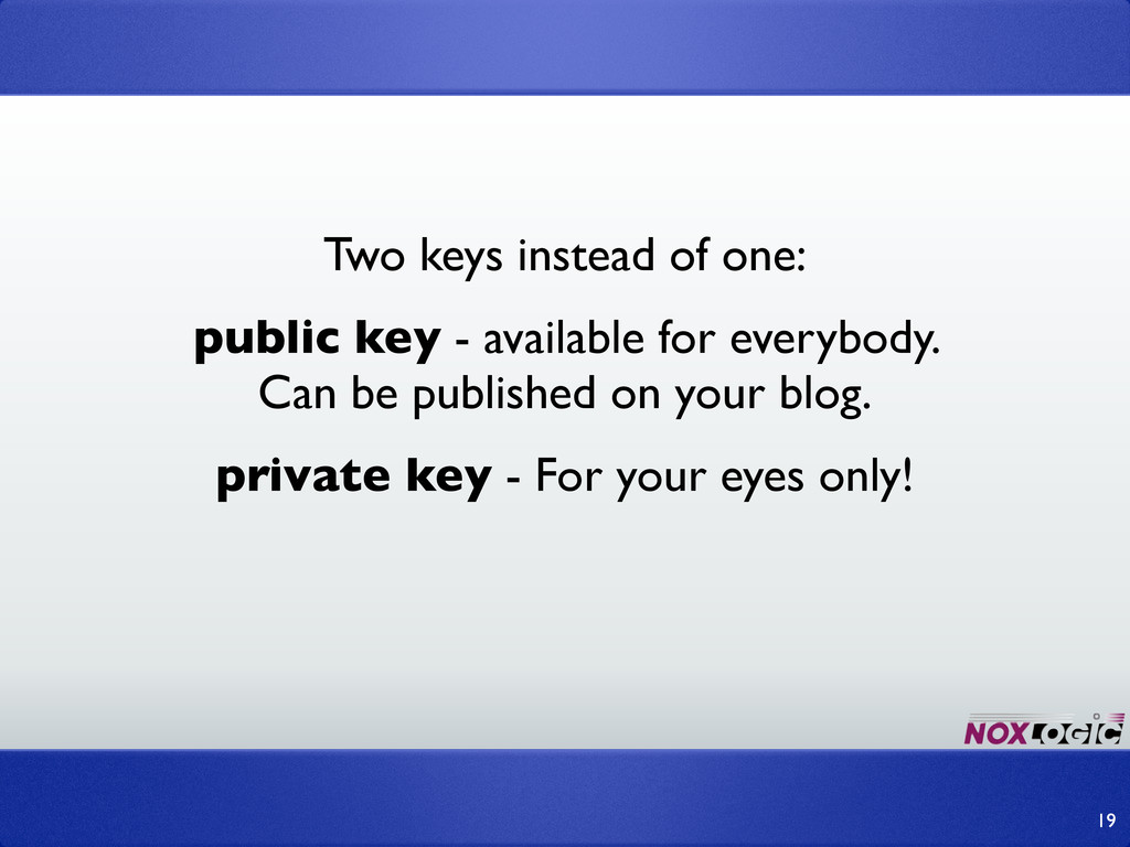 Two keys instead of one: public key - available...