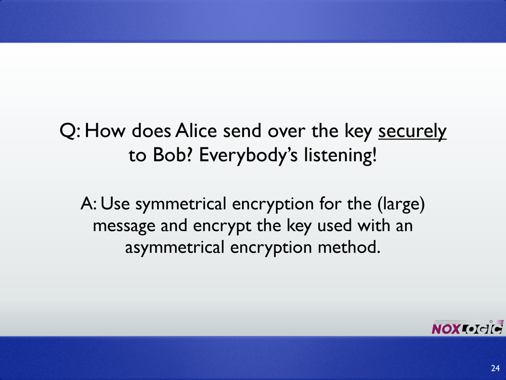 A: Use symmetrical encryption for the (large) m...