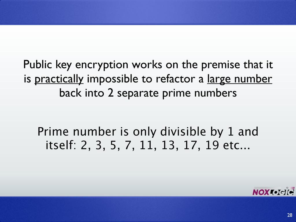 Public key encryption works on the premise that...