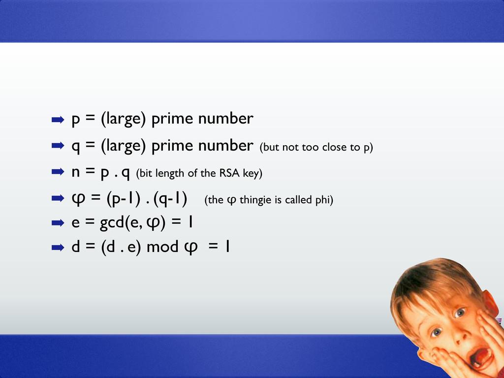 32 ➡ p = (large) prime number ➡ q = (large) pri...