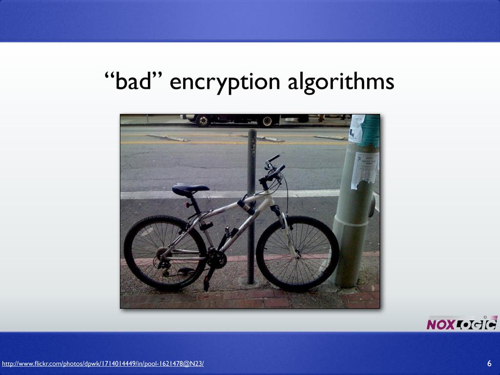 """bad"" encryption algorithms 6 http://www.flickr...."