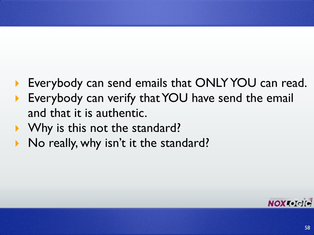 ‣ Everybody can send emails that ONLY YOU can r...