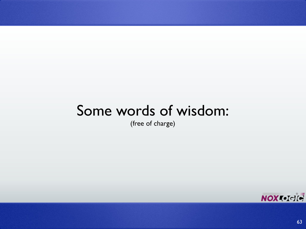 63 Some words of wisdom: (free of charge)