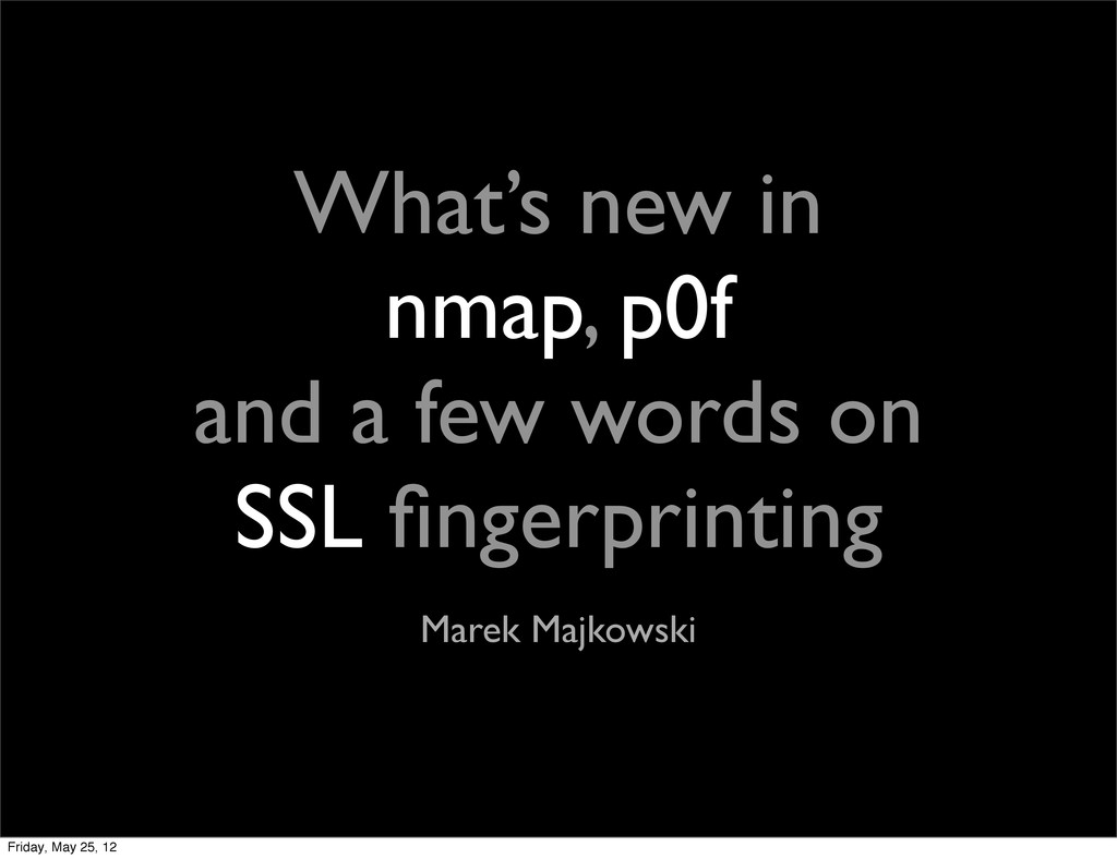 What's new in nmap, p0f and a few words on SSL ...