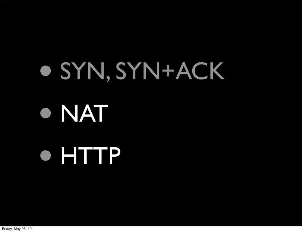 • SYN, SYN+ACK • NAT • HTTP Friday, May 25, 12