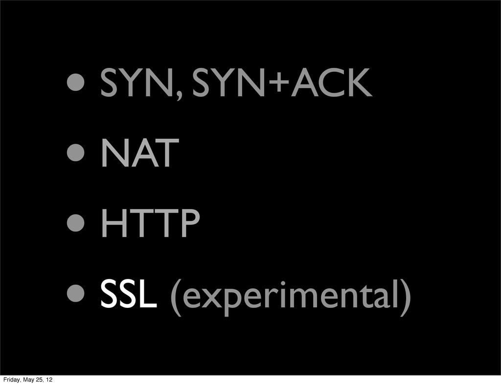 • SYN, SYN+ACK • NAT • HTTP • SSL (experimental...