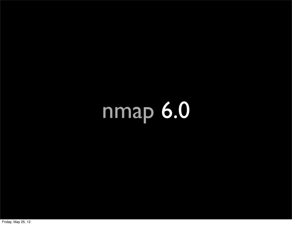 nmap 6.0 Friday, May 25, 12