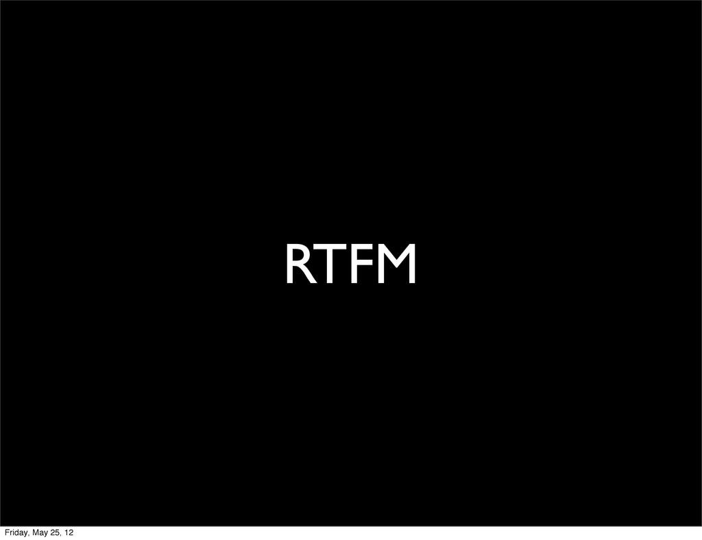 RTFM Friday, May 25, 12