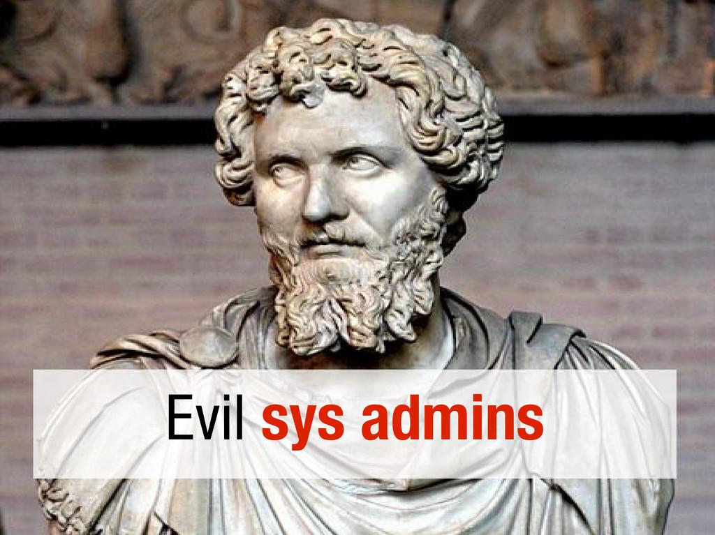 Evil sys admins