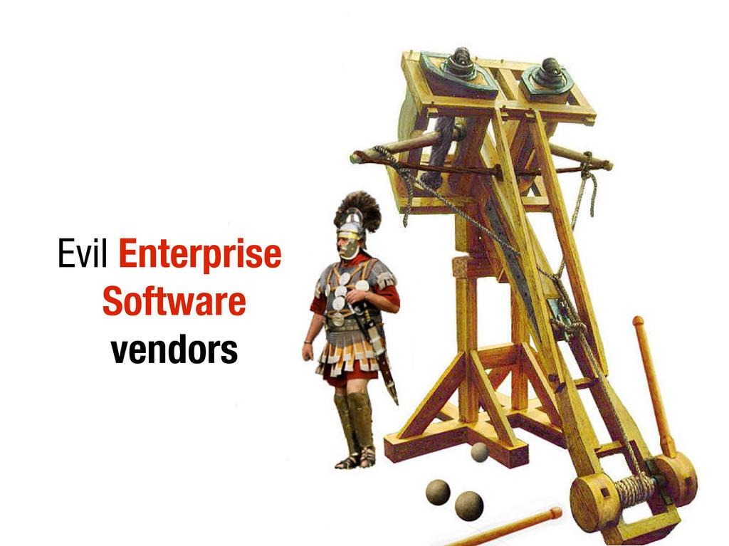 Evil Enterprise Software vendors