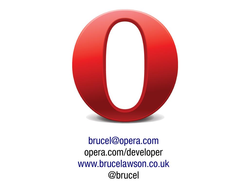 brucel@opera.com opera.com/developer www.brucel...
