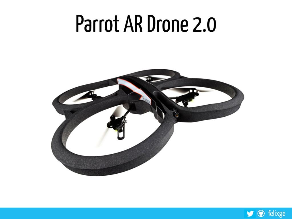 @felixge felixge Parrot AR Drone 2.0