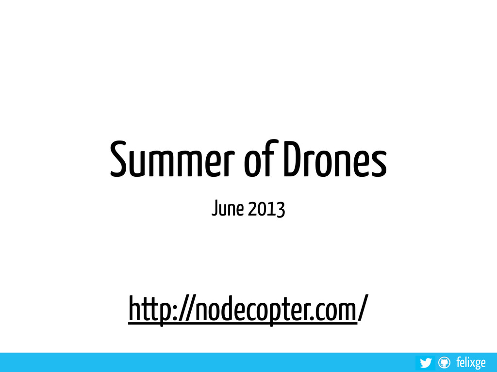 felixge Summer of Drones June 2013 http://nodec...