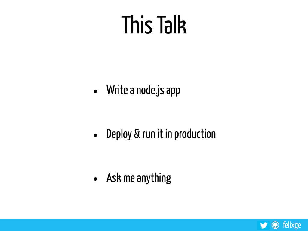 @felixge felixge This Talk • Write a node.js ap...