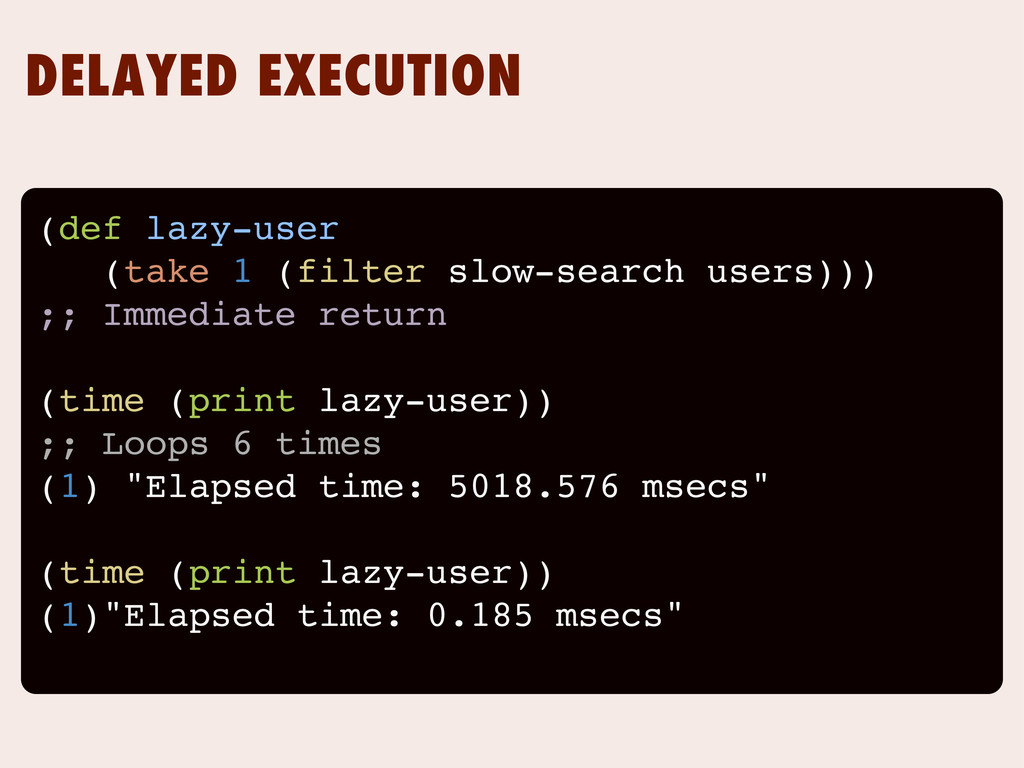 DELAYED EXECUTION (def lazy-user (take 1 (filte...