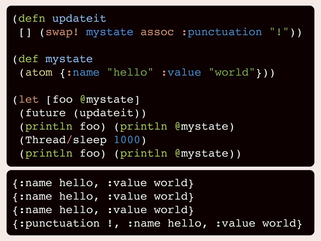 Refs Atomics Agents (defn updateit [] (swap! my...