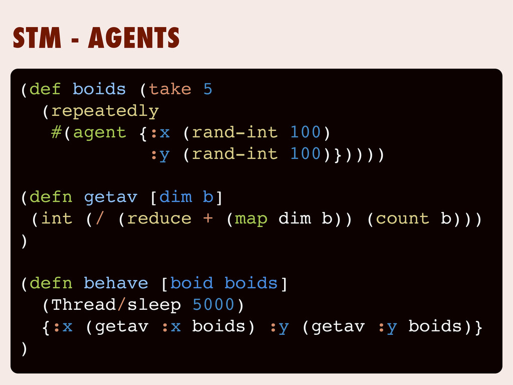 STM - AGENTS (def boids (take 5 (repeatedly #(a...