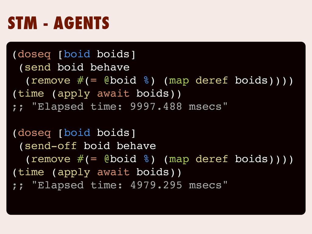 STM - AGENTS (doseq [boid boids] (send boid beh...
