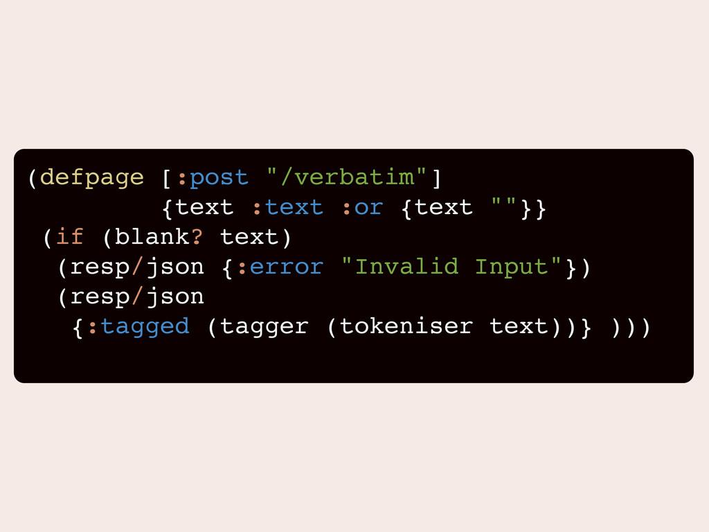 "(defpage [:post ""/verbatim""] {text :text :or {t..."