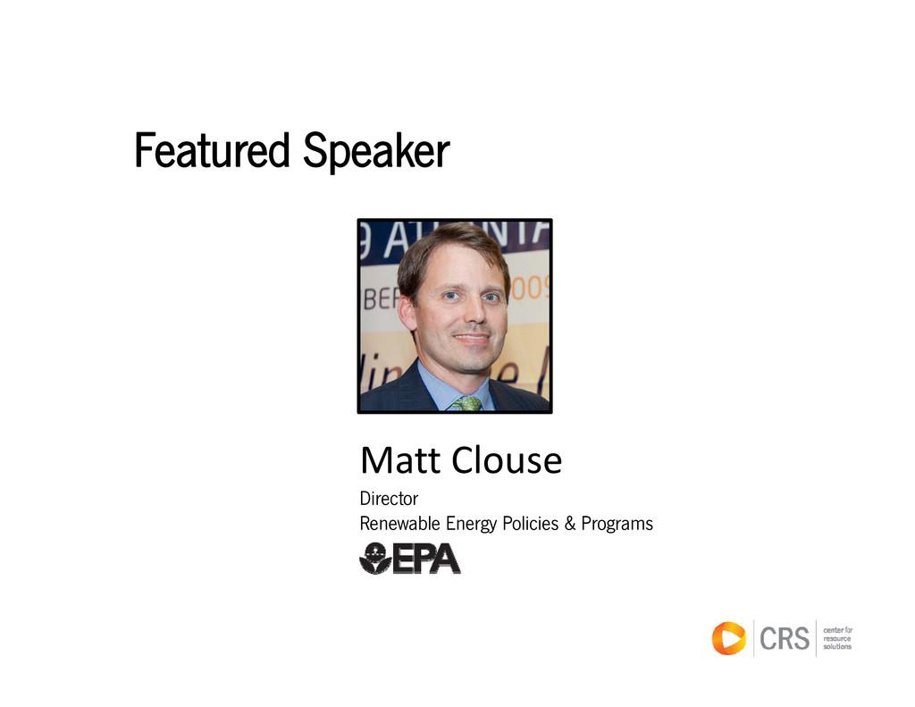 Featured Speaker Matt Clouse Director Renewable...