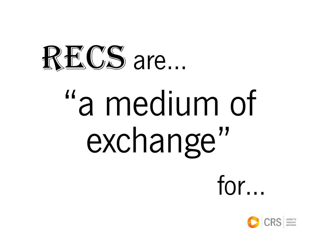 """R CS RECS are… """"a medium of a medium of exchang..."""
