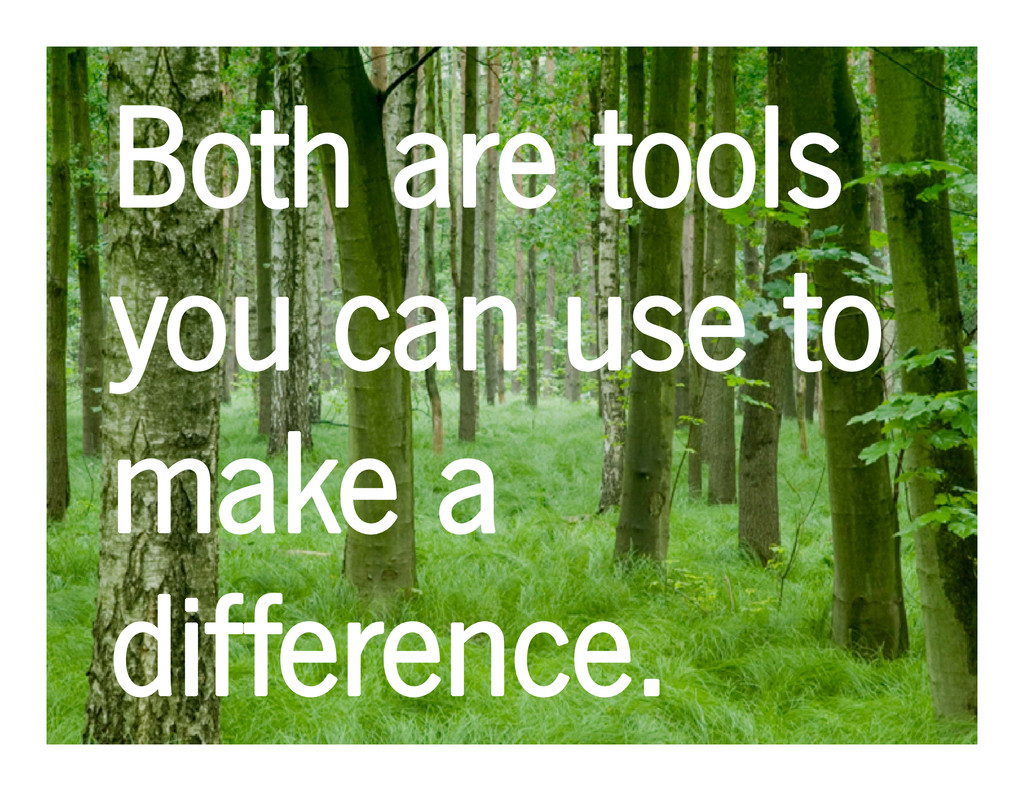 Both are tools Both are tools you can use to yo...