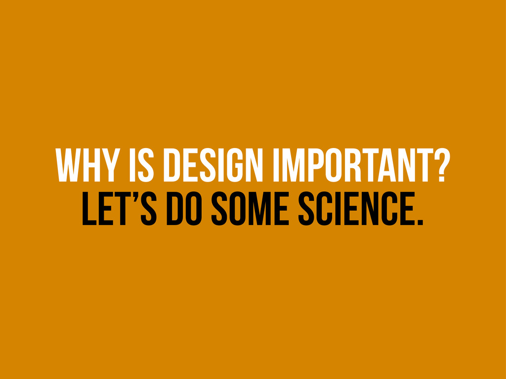 why is design important? let's do some science.