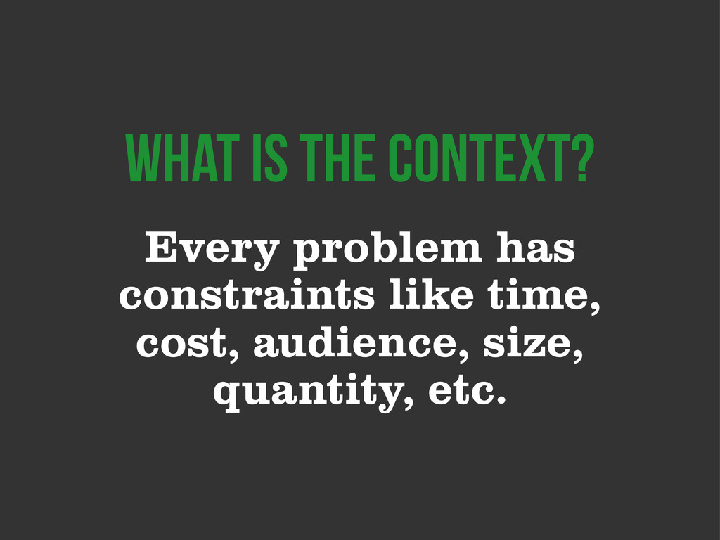 Every problem has constraints like time, cost, ...