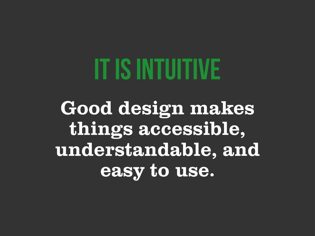 Good design makes things accessible, understand...