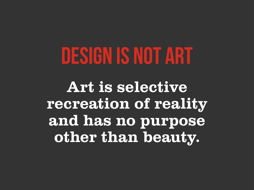 Art is selective recreation of reality and has ...