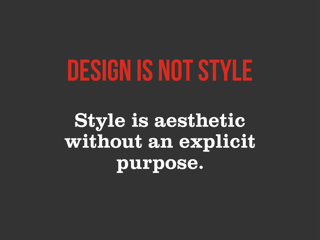 Style is aesthetic without an explicit purpose....