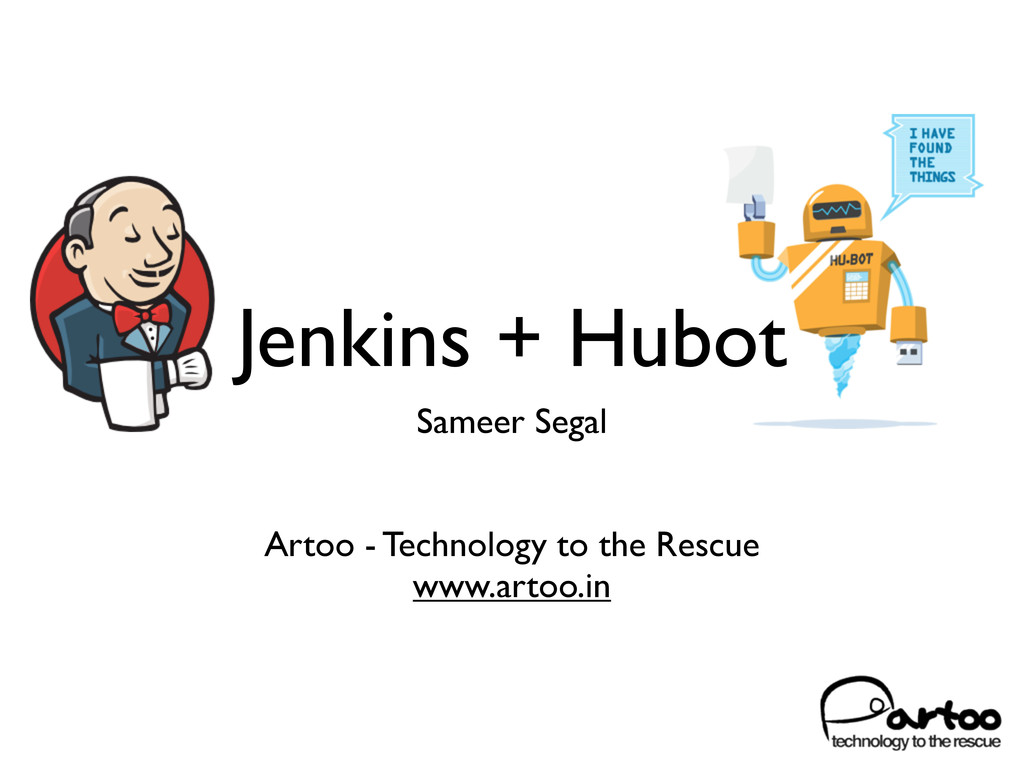 Jenkins + Hubot Sameer Segal Artoo - Technology...