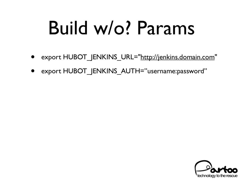 """Build w/o? Params • export HUBOT_JENKINS_URL=""""h..."""