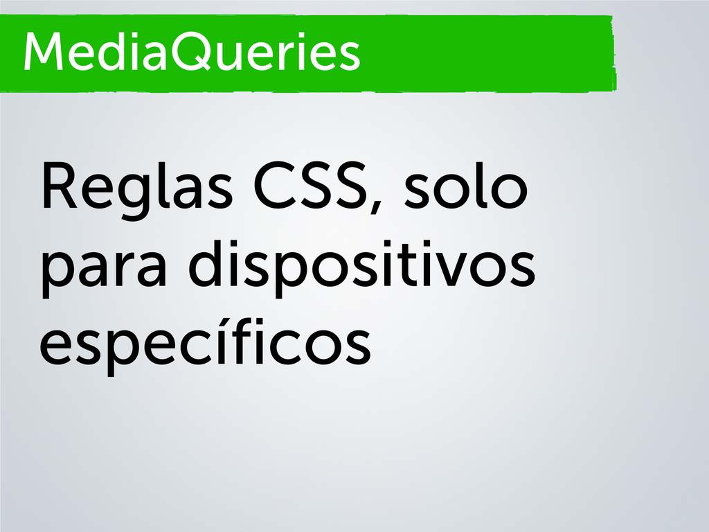 Secciones MediaQueries Reglas CSS, solo para di...