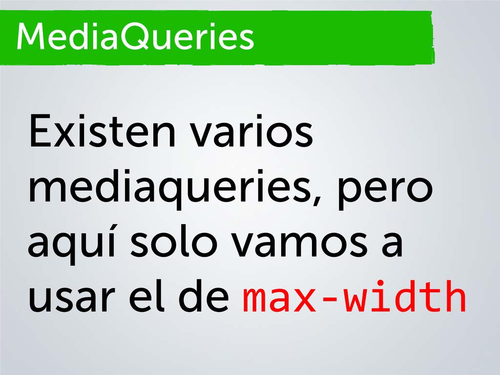 Secciones MediaQueries Existen varios mediaquer...