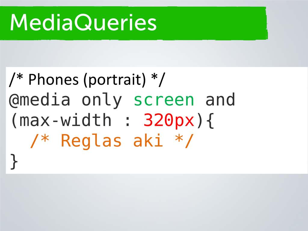 Secciones MediaQueries /* Phones (portrait) */ ...