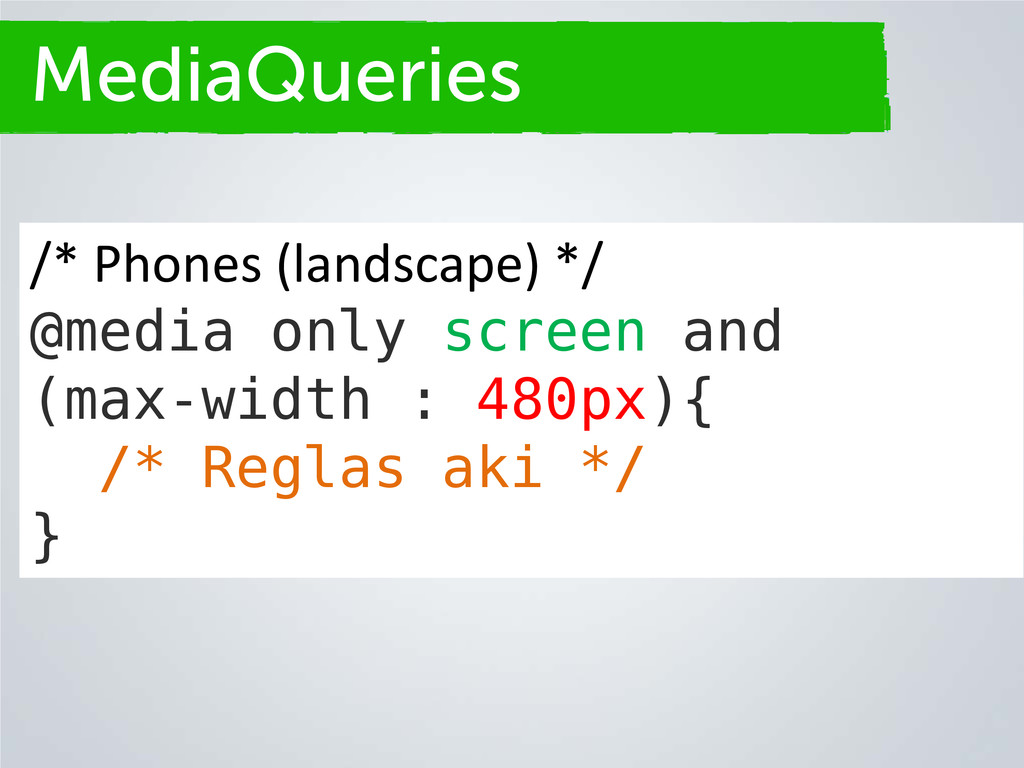 Secciones MediaQueries /* Phones (landscape) */...