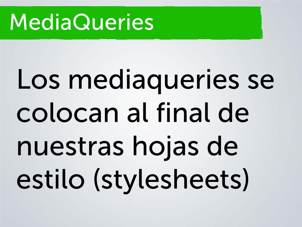 Secciones MediaQueries Los mediaqueries se colo...