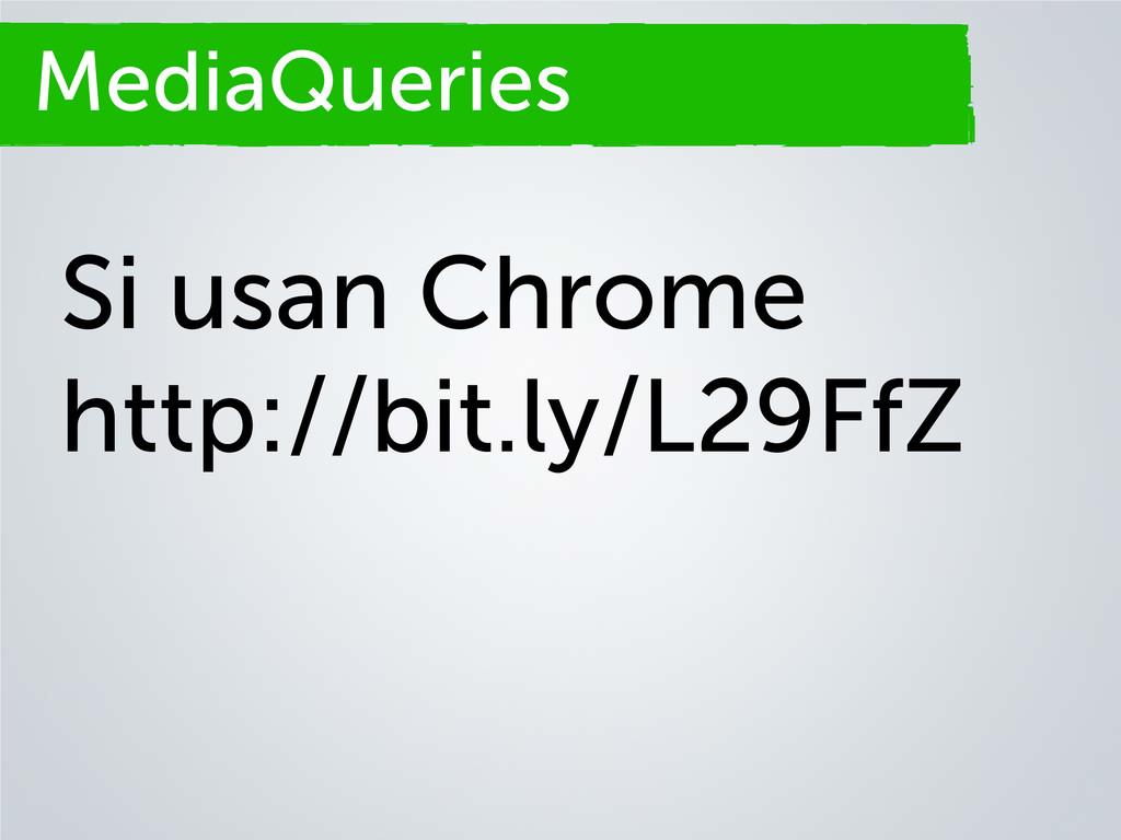 Secciones MediaQueries Si usan Chrome http://bi...