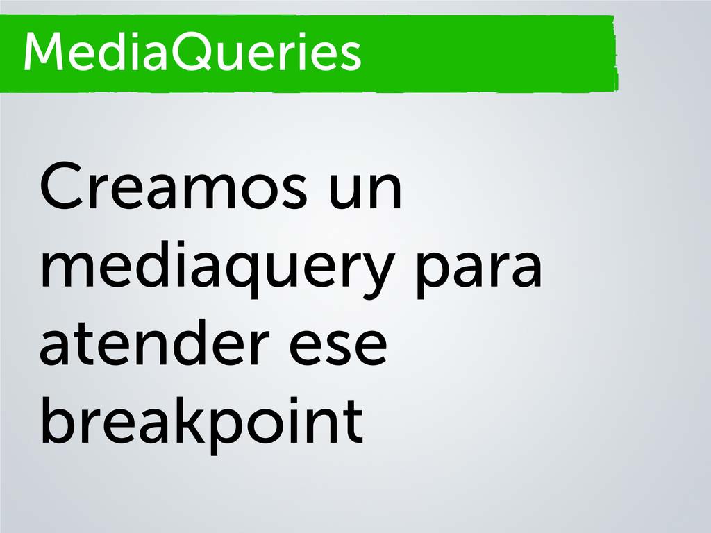 Secciones MediaQueries Creamos un mediaquery pa...