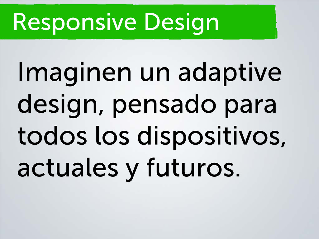 Responsive Design Imaginen un adaptive design, ...