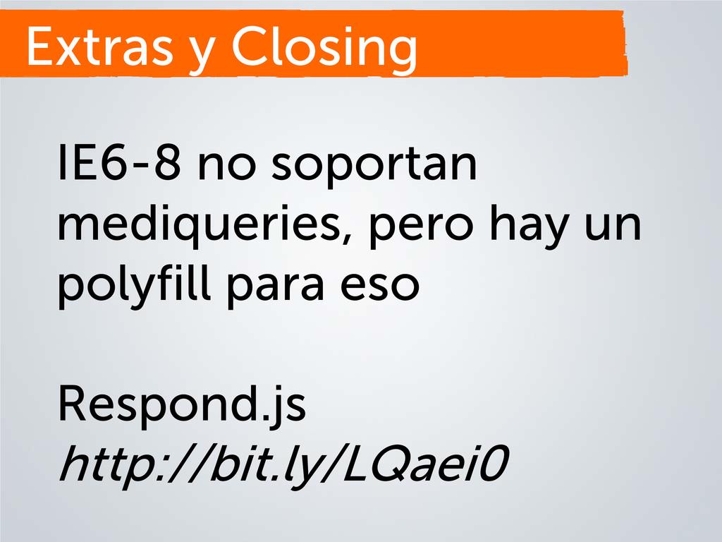 Extras y Closing IE6-8 no soportan mediqueries,...