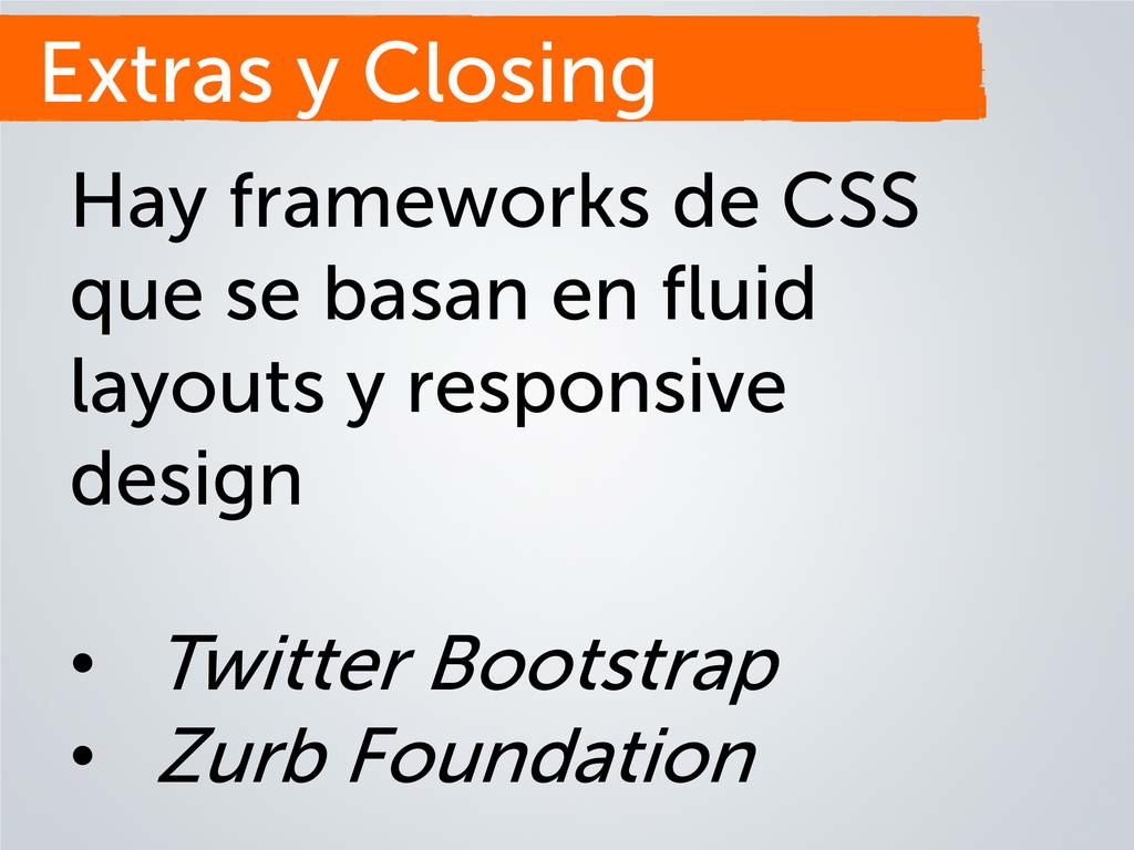 Extras y Closing Hay frameworks de CSS que se b...