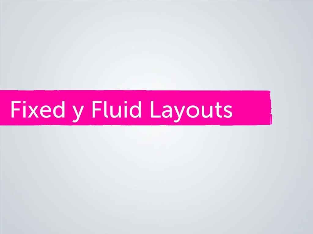 Fixed y Fluid Layouts