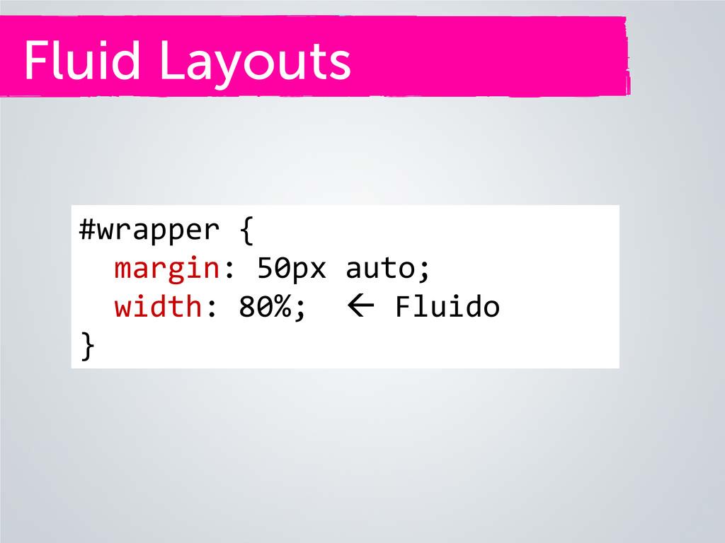 Fluid Layouts #wrapper { margin: 50px auto; wid...