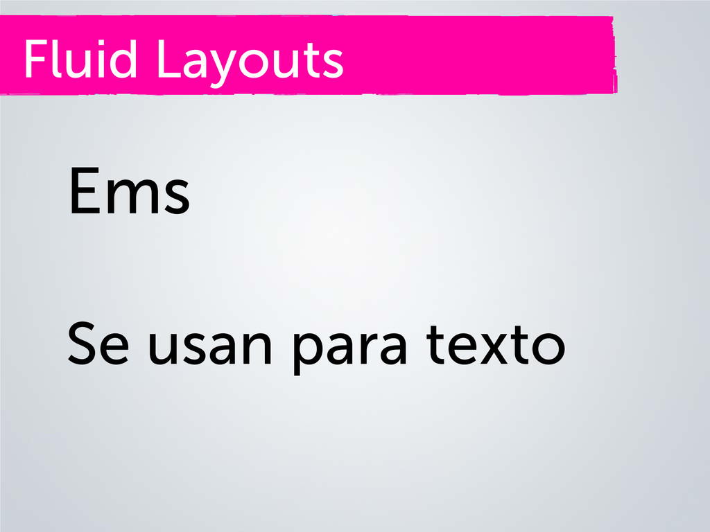 Fluid Layouts Ems Se usan para texto